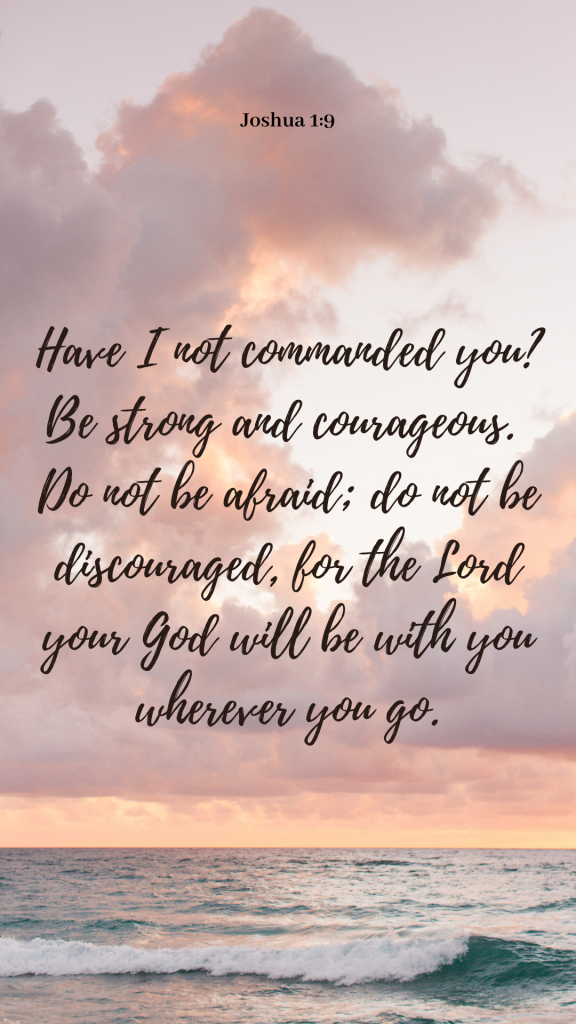 """Design of Bible quotes wallpaper with a sunset ocean background and the Bible verse Joshua 1:9: """"Have I not commanded you? Be strong and courageous. Do not be afraid; do not be discouraged, for the Lord your God will be with you wherever you go."""""""